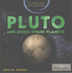 Pluto and other dwarf planets /  Shalini Saxena.
