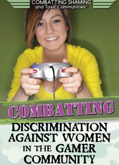 Combatting discrimination against women in the gamer community /  Martin Gitlin.