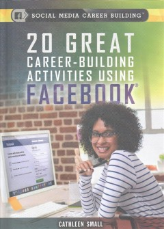 20 great career-building activities using Facebook /  Cathleen Small. - Cathleen Small.