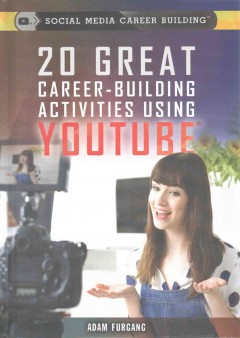 20 great career-building activities using YouTube /  Adam Furgang. - Adam Furgang.
