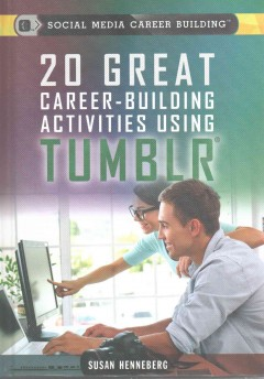 20 great career-building activities using Tumblr /  Susan Henneberg. - Susan Henneberg.