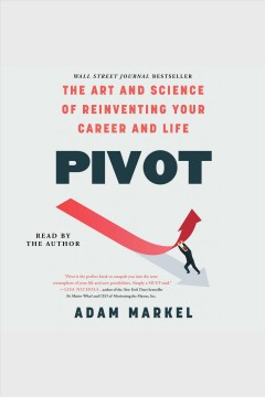 Pivot : the art and science of reinventing your career and life / Adam Markel.