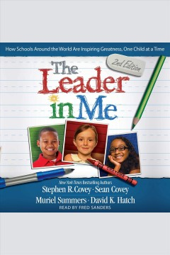 The leader in me : how schools and parents around the world are inspiring greatness, one child at a time / Stephen R. Covey.