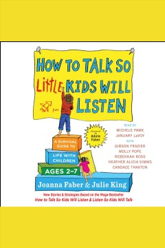 How to talk so little kids will listen : a survival guide to life with children ages 2-7 / Joanna Faber & Julie King ; foreword by Adele Faber. - Joanna Faber & Julie King ; foreword by Adele Faber.