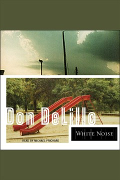 White noise /  Don Delillo.