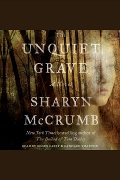 The unquiet grave : a novel / Sharyn McCrumb. - Sharyn McCrumb.