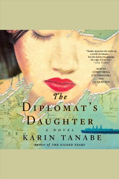 The diplomat's daughter : a novel / Karin Tanabe.