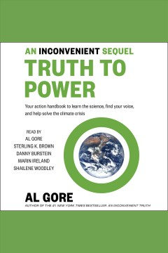 An inconvenient sequel : truth to power : your action handbook to learn the science, find your voice, and help solve the climate crisis / Al Gore.