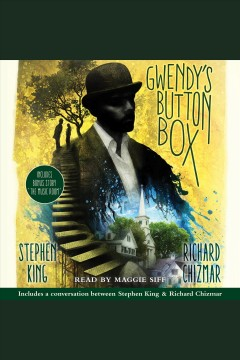 Gwendy's button box /  Stephen King and Richard Chizmar. - Stephen King and Richard Chizmar.