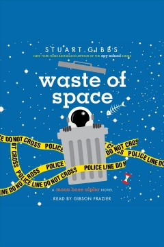 Waste of space /  Stuart Gibbs. - Stuart Gibbs.