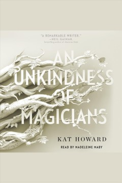 An unkindness of magicians /  Kat Howard.