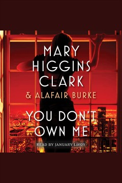 You don't own me /  Mary Higgins Clark & Alafair Burke. - Mary Higgins Clark & Alafair Burke.