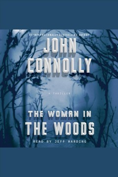 The woman in the woods : a thriller / John Connolly. - John Connolly.
