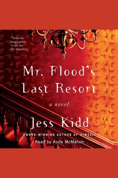 Mr. Flood's last resort : a novel / Jess Kidd. - Jess Kidd.