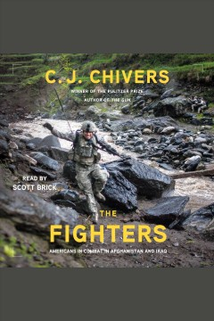 The fighters : Americans in combat in Afghanistan and Iraq / C.J. Chivers.