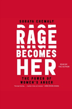 Rage becomes her : the power of women's anger / by Soraya L. Chemaly.