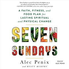 Seven Sundays : a faith, fitness, and food plan for lasting spiritual and physical change / Alec Penix and Myatt Murphy. - Alec Penix and Myatt Murphy.