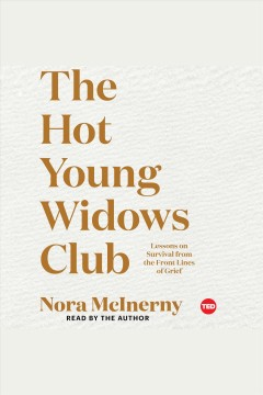 The Hot Young Widows Club : lessons on survival from the front lines of grief / Nora McInerny.