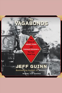 The vagabonds : the story of Henry Ford and Thomas Edison's ten-year road trip / Jeff Guinn. - Jeff Guinn.