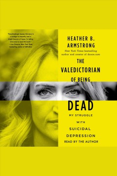 The valedictorian of being dead : the true story of dying ten times to live / Heather B. Armstrong. - Heather B. Armstrong.