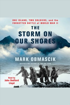 The storm on our shores : one island, two soldiers, and the forgotten battle of World War II / Mark Obmascik.