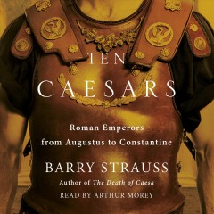 Ten Caesars : Roman emperors from Augustus to Constantine / Barry Strauss. - Barry Strauss.