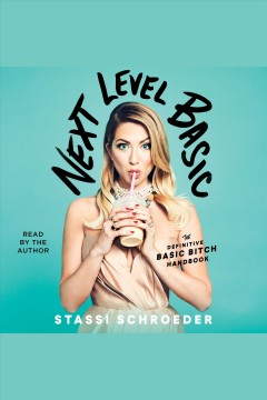 Next level basic : the definitive basic bitch handbook / Stassi Schroeder. - Stassi Schroeder.