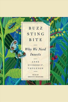 Buzz, sting, bite : why we need insects / Anne Sverdrup-Thygeson ; [translated by Lucy Moffatt].