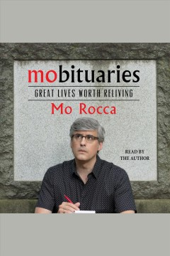 Mobituaries : great lives worth reliving / Mo Rocca.