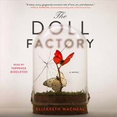 The doll factory : a novel / Elizabeth Macneal.