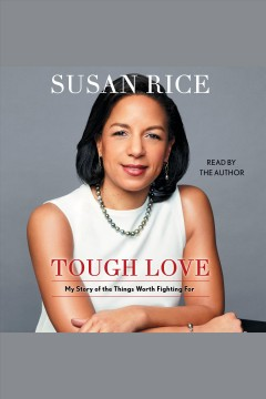 Tough love : my story of the things worth fighting for / Susan Rice. - Susan Rice.