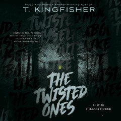 The twisted ones /  T. Kingfisher.