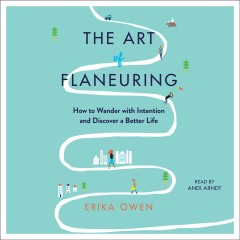 The art of flaneuring : how to wander with intention and discover a better life / Erika Owen. - Erika Owen.