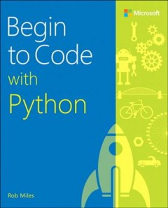 Begin to code with Python /  Rob Miles. - Rob Miles.