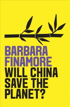 Will China save the planet? /  Barbara Finamore. - Barbara Finamore.