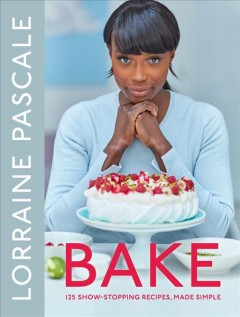 Bake : 125 show-stopping recipes, made simple / Lorraine Pascal ; photography by Myles New. - Lorraine Pascal ; photography by Myles New.