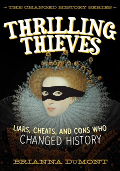 Thrilling thieves : liars, cheats, and cons who changed history / Brianna DuMont. - Brianna DuMont.
