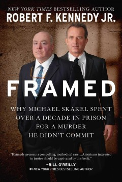 Framed : why Michael Skakel spent over a decade in prison for a murder he didn't commit / Robert F. Kennedy Jr.