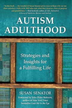 Autism adulthood : strategies and insights for a fulfilling life / Susan Senator.