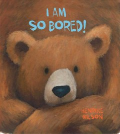 I am so bored /  written and illustrated by Henrike Wilson.