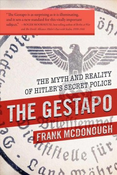 The Gestapo : the myth and reality of Hitler's secret police / Frank McDonough. - Frank McDonough.