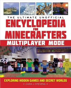 The Ultimate Unofficial Encyclopedia for Minecrafters : Multiplayer Mode: Exploring Hidden Games and Secret Worlds