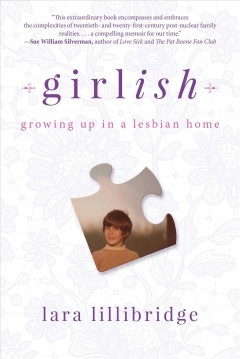 Girlish : growing up in a lesbian home / Lara Lillibridge.