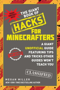 The giant book of hacks for Minecrafters : a giant unofficial guide featuring tips and tricks other guides won't teach you / Megan Miller. - Megan Miller.