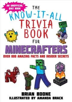 Know-it-All Trivia Book for Minecrafters : Over 800 Amazing Facts and Insider Secrets