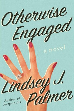 Otherwise engaged : a novel / Lindsey Palmer.