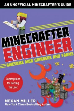 Minecrafter engineer : awesome mob grinders and farms / Megan Miller. - Megan Miller.