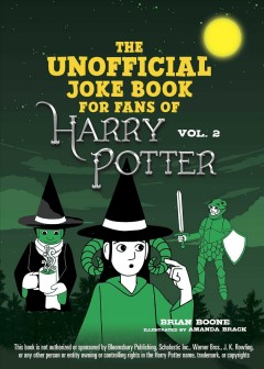 The unofficial Harry Potter joke book : stupefying shenanigans for Slytherin / Brian Boone ; illustrated by Amanda Brack. - Brian Boone ; illustrated by Amanda Brack.