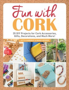 Fun with cork : 35 Do-It-Yourself projects for cork accessories, gifts, decorations, and much more! / Jutta Handrup & Maike Hedder ; translation: Andrea Jones Berasaluce.