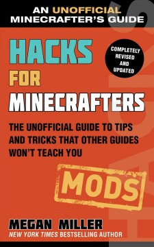 Hacks for Minecrafters : the unofficial guide to tips and tricks that other guides won't teach you. Megan Miller. - Megan Miller.